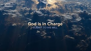 God is in Charge: Submit to His Will