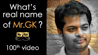 Who am i? Real name of Mr.GK | 100th Video