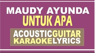 Video Maudy Ayunda - Untuk Apa ( Acoustic Guitar Karaoke ) download MP3, 3GP, MP4, WEBM, AVI, FLV Desember 2017