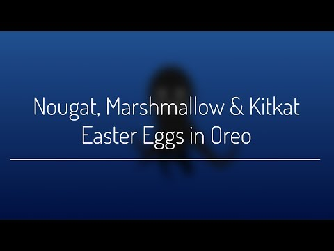 Get Android Nougat, Marshmallow & Kitkat Easter Eggs On Oreo!