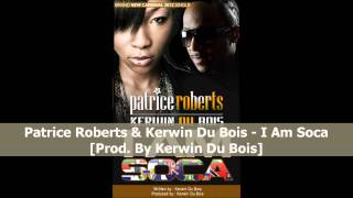 Patrice Roberts & Kerwin Du Bois - I Am Soca [2012 Trinidad Soca]