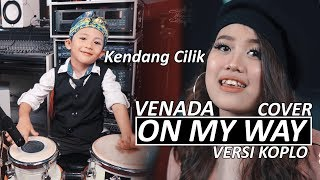 ON MY WAY Versi Koplo (Kendang Cilik) Venada COVER
