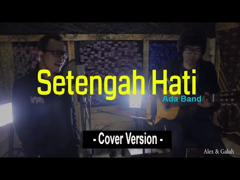 Setengah Hati - ADA band ( Cover ) by Alex & Galuh