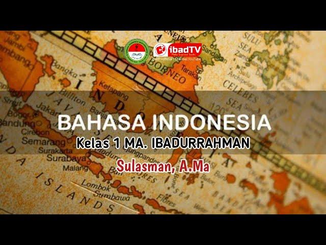BAHASA INDONESIA Kelas 1 MA. Ibadurrahman I Sulasman, A.Ma