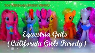 MLP- Equestria Girls (California Girls Parody) Music Video | TOY VERSION