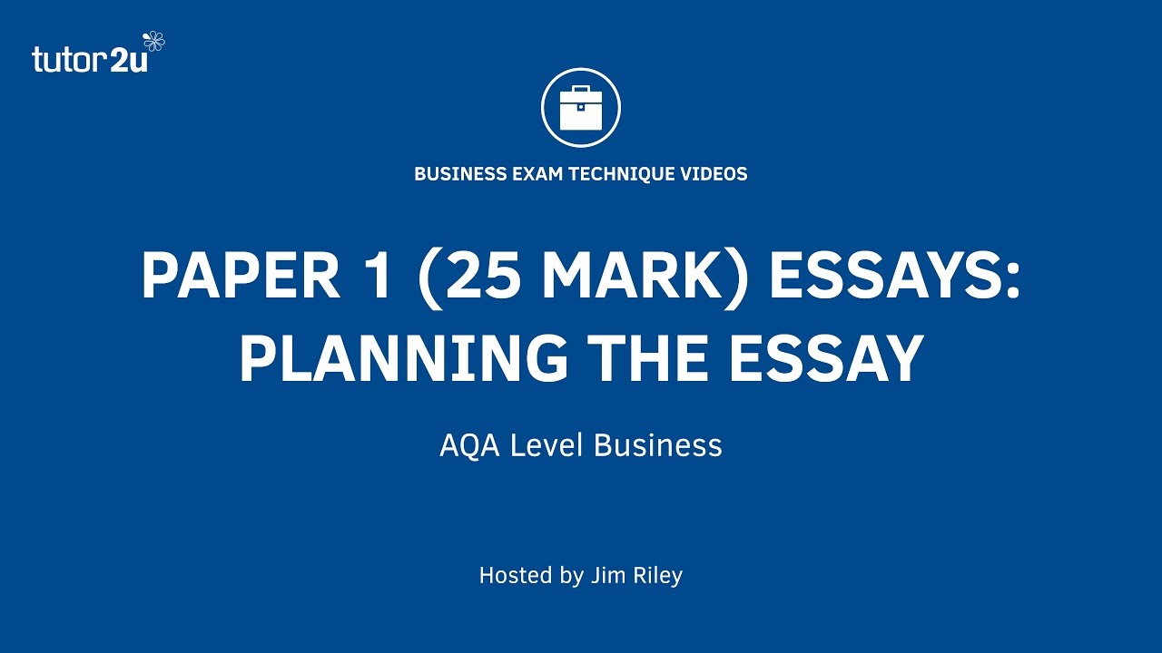 explore business aqa a level paper 1 25 mark essays planning the essay