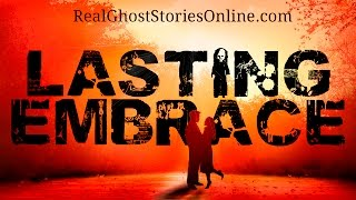 Lasting Embrace | Ghost Stories, Paranormal, Supernatural, Hauntings, Horror