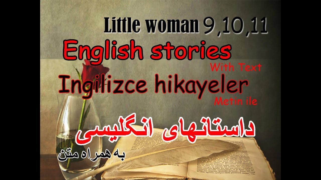 LİTTLE WOMAN CHAPTER9 10 11 ENGLİSH STORY WİTH TEXT/İNGİLİZCE HİKAYE METİN İLE  /داستان انگلیسی