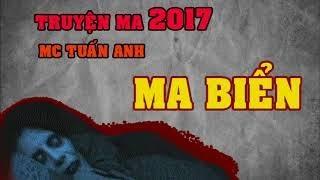 Truyện ma có thật 2017 Ma biển MC Tuấn Anh