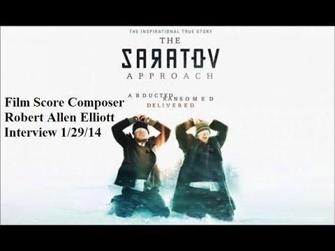 The Saratov Approach (2013) Film Score Composer Robert Allen Elliott Interview 1/29/14