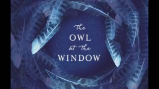 Carl Gorham introduces 'The Owl at the Window'