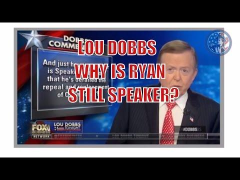 Lou Dobbs: Why Paul Ryan Is Not Removed As Speaker?