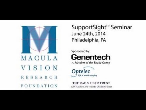 2014 Philadelphia SupportSight Seminar - Macula Vision Research Foundation