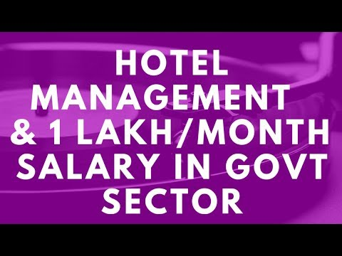 Hotel Management & 1 Lakh/month Salary In Govt. Sector