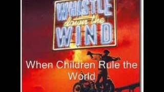 Whistle Down the Wind, When Children Rule the World