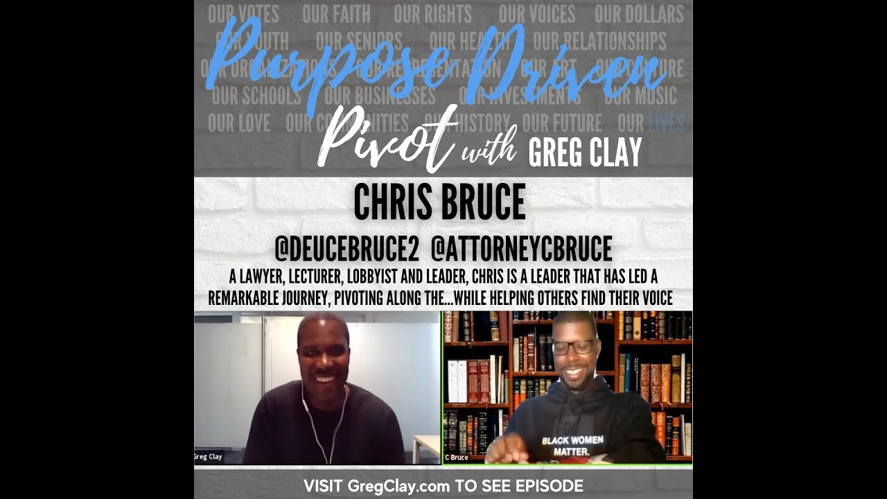 Purpose Driven Pivot with Greg Clay, feat. Chris Bruce, Advocate and Attorney