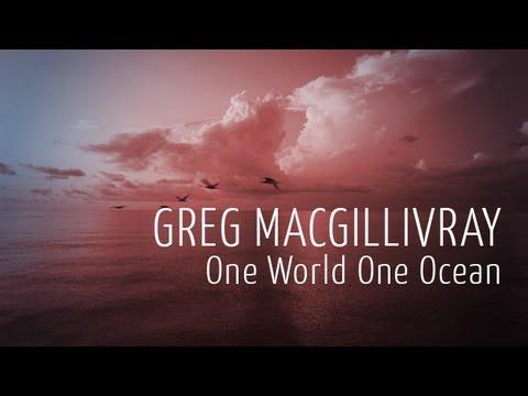 Greg MacGillivray on One World One Ocean