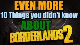 even more 10 things you didn t know about borderlands 2
