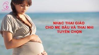 Nhạc Thai giáo cho mẹ bầu và thai nhi | Kho Âm nhạc Thai giáo Hay Nhất