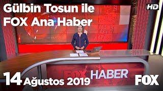14 Ağustos 2019 Gülbin Tosun ile FOX Ana Haber