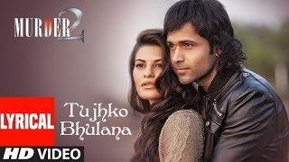 Lyrical Video: Tujhko Bhulana | Murder 2 | Imraan hasmi | Jacqueline Fernandez