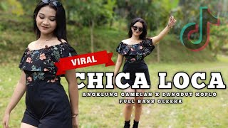DJ CHICA LOCA × Slow Angklung Gamelan × Dangdut Koplo Full Bass Tiyok Amk