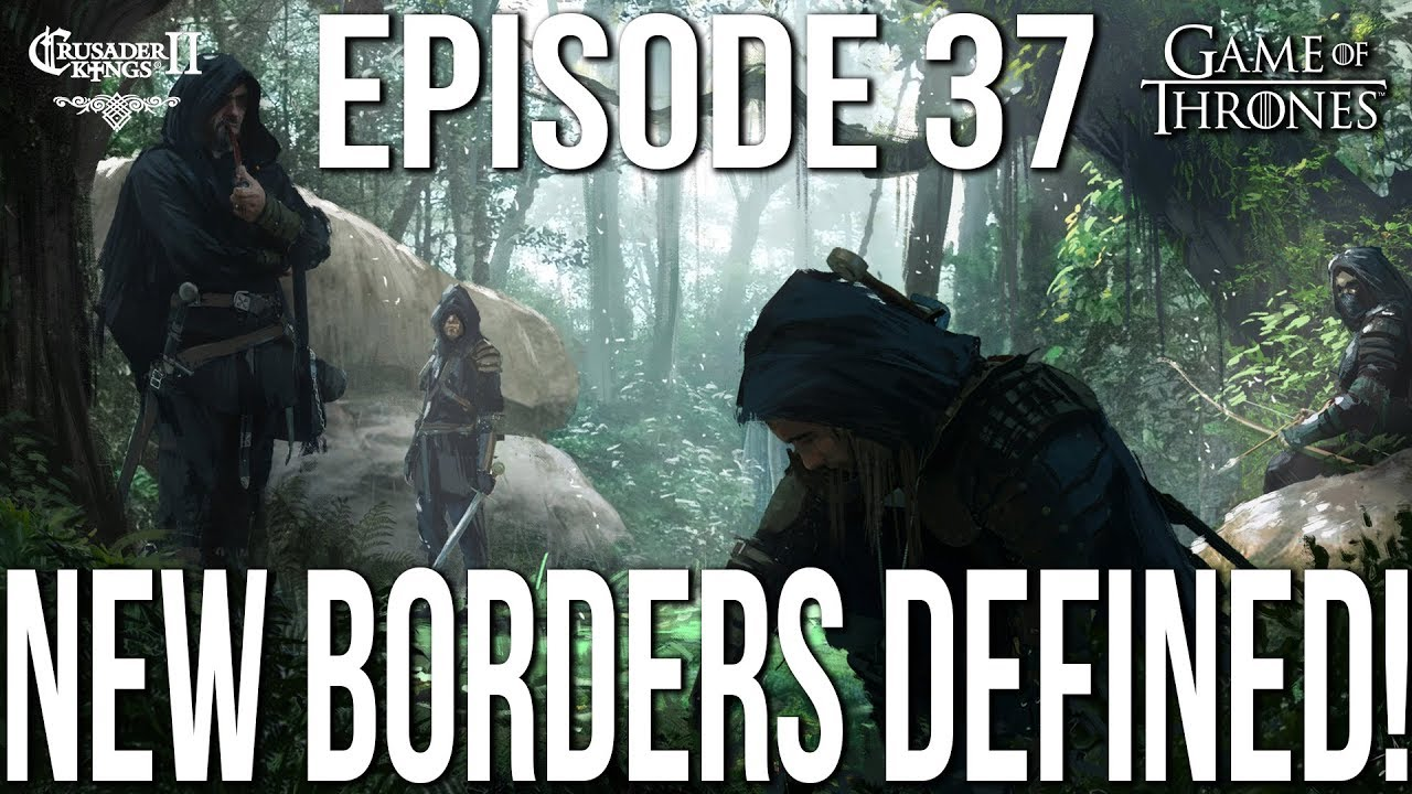 NEW BORDERS DEFINED! Ep  37 SERIES:Bear | CK2 Game of Thrones