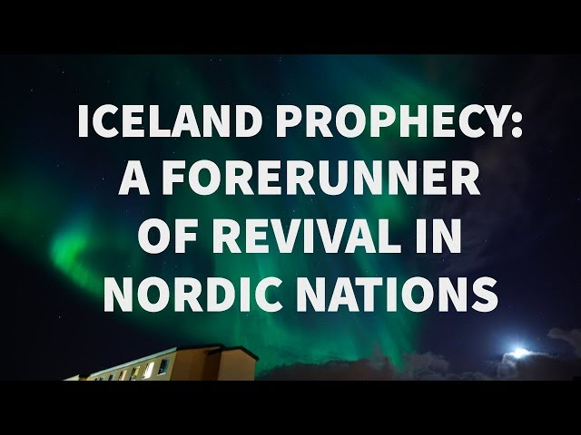 Iceland Prophecy: A Forerunner of Revival in Nordic Nations