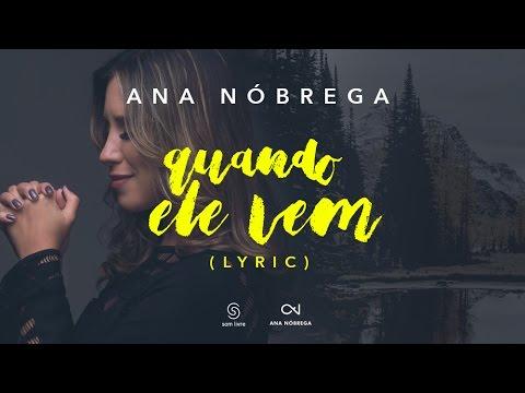 Ana Nóbrega - Quando Ele vem (Lyric Vídeo) - Música Gospel