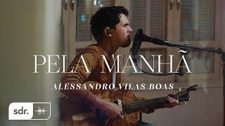 Pela Manhã (Clipe Oficial) - Alessandro Vilas Boas | Som do Reino