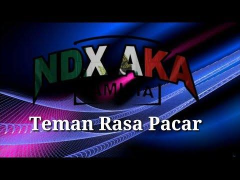 NDX A.K.A  -  Teman Rasa Pacar ( Lirik )
