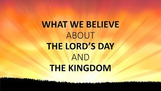 What We Believe About the Lord's Day and the Kingdom