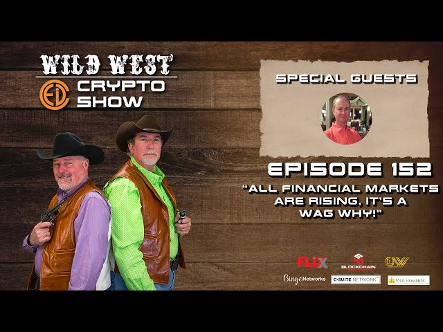 Wild West Crypto Show | Episode 152: All Financial Markets Are Rising, It's a WAG Why