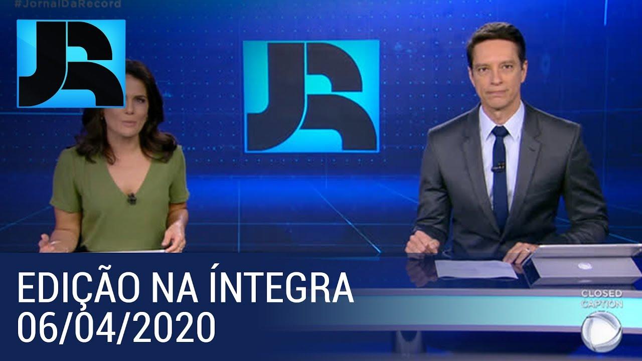 Assista à íntegra do Jornal da Record | 06/04/2020