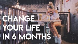 change your life in 6 months