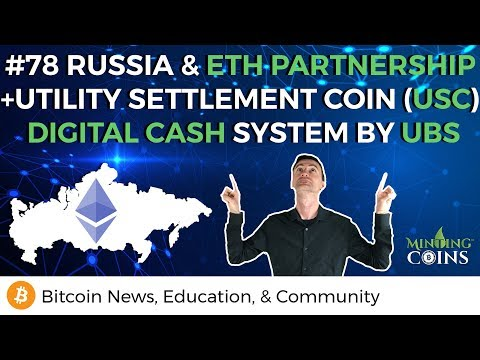 #78 Russia & Ethereum Partnership + UBS Utility Settlement Coin (USC), Digital Cash