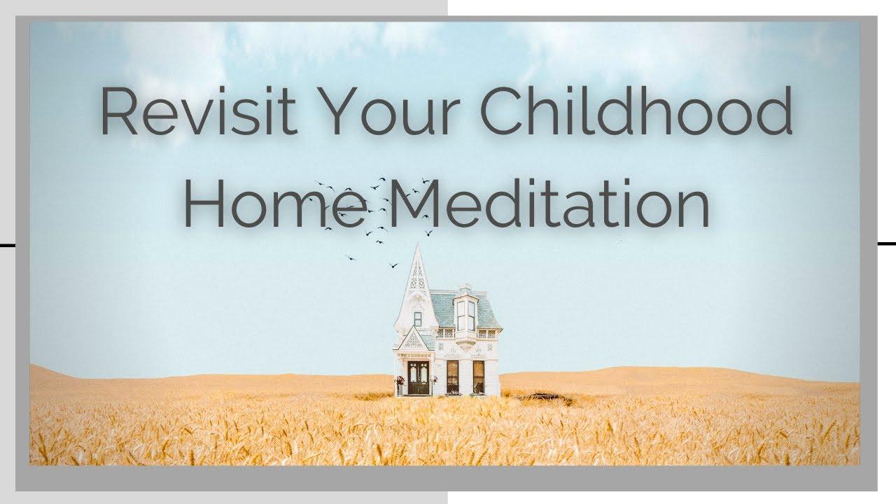 Childhood Home Meditation & Exercise