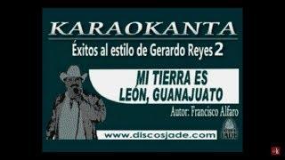 Karaokanta - Gerardo Reyes - Mi tierra es León Guanajuato