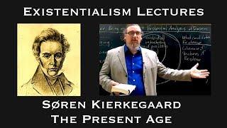 "Existentialism: Soren Kierkegaard, ""The Present Age"""