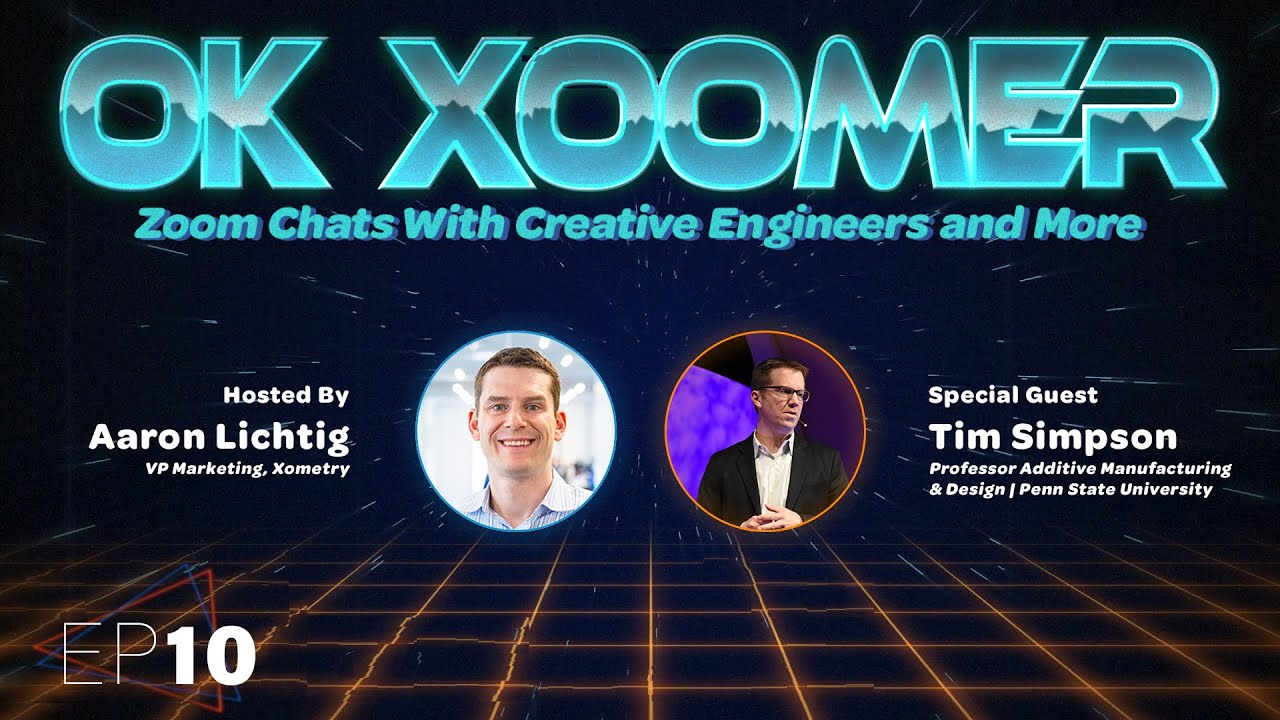 Ok Xoomer EP10 | Tim Simpson | The Industrialization of Additive Manufacturing