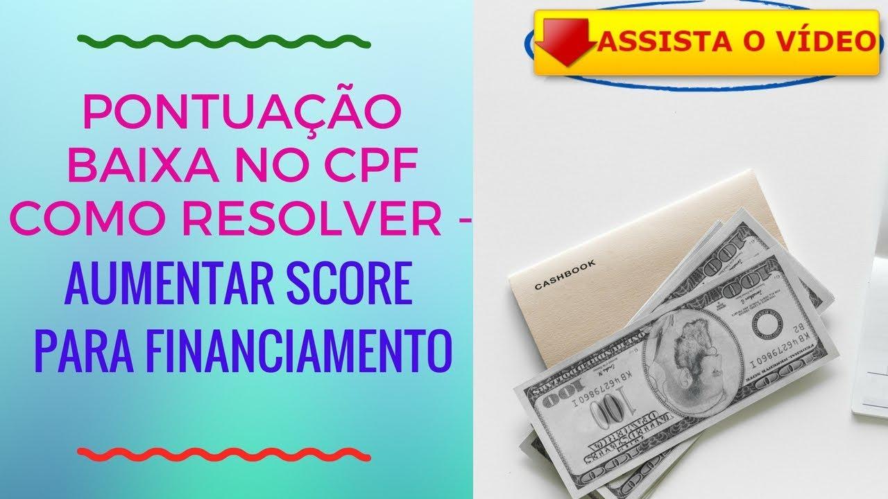 PONTUAÇÃO BAIXA NO CPF COMO RESOLVER AUMENTAR SCORE PARA FINANCIAMENTO