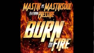 Mastik VS Mastiksoul - Burn Di Fire Feat Pressure - Afro Mix