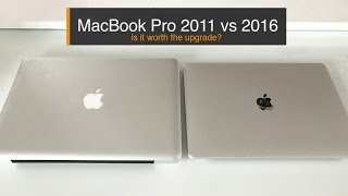 MacBook Pro 2011 VS 2016 Comparison. Should you upgrade?