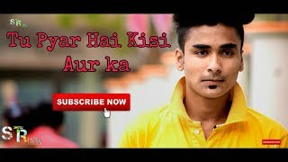 Tu Pyar Hai Kisi Aur Ka | Heart Touching Love Story|cover by sampreet dutta | STR Hits