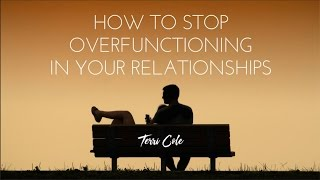 How to Stop Overfunctioning in your relationships -  Terri Cole - RLR 2017