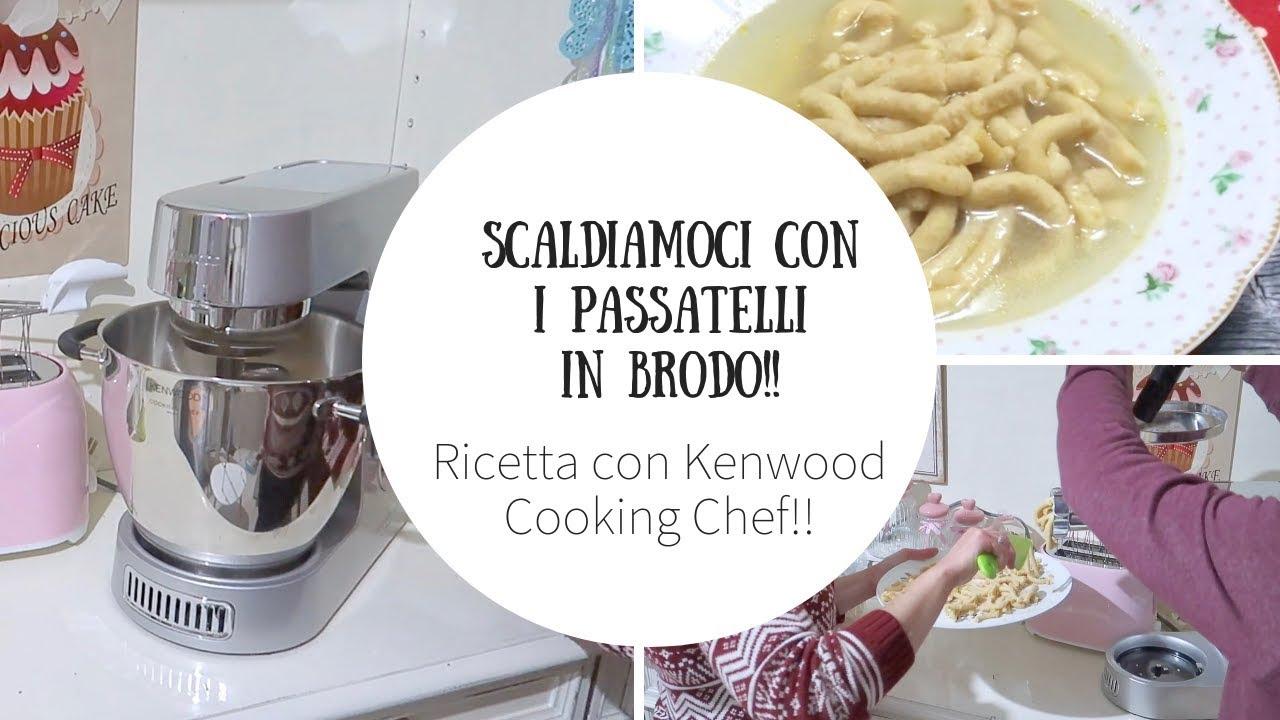 PASSATELLI IN BRODO CON IL KENWOOD COOKING CHEF!!
