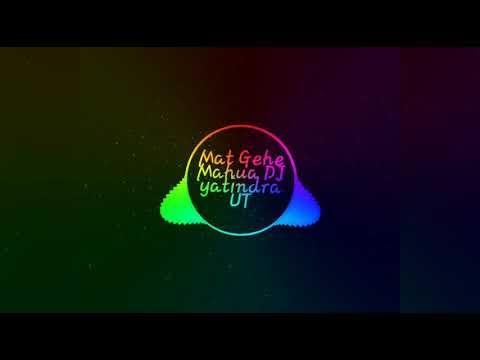 UT UT Mat Gehe Mahua DJ yatindra Ut Mix