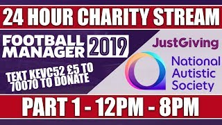 Football Manager 2019 | 24 HOUR CHARITY LIVE STREAM | PART 1 | NATIONAL AUTISTIC SOCIETY | FM19