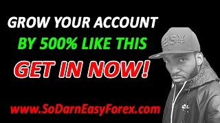 Grow Your Account By 500% Like This - So Darn Easy Forex
