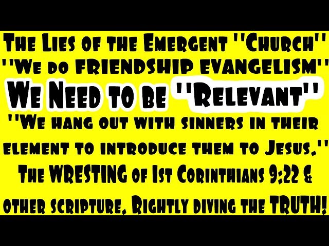 Friendship Evangelism - We Need to be Relevant  - Exposing The Emergent Church Series